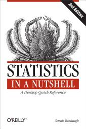 Statistics in a Nutshell: A Desktop Quick Reference, Edition 2