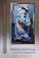 Science  Technology  and Irish Modernism PDF
