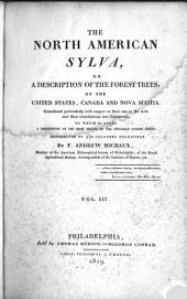 The North America Sylva: Or, A Description of the Forest Trees of the United States, Canada and Nova Scotia. To which is Added a Description of the Most Useful of the European Forest Trees, Illustrated by 156 Engravings, Volume 3