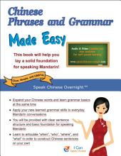 CHINESE PHRASES AND GRAMMAR MADE EASY: Speak Chinese Overnight™