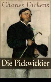 Die Pickwickier - Vollständige deutsche Ausgabe: Absurde Forschungsreise durch England: Die Abenteuer des weltfremden Mr. Pickwick