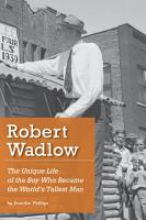Robert Wadlow  The Unique Life of the Boy Who Became the World s Tallest Man PDF