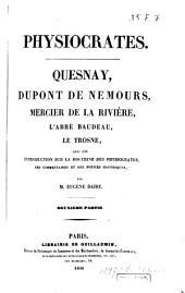 Physiocrates : I. Quesnay. II. Dupont de Nemours. III. Mercier de la Rivière. IV. L'abbé Baudeau. V. Le Trosne: Volume2