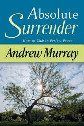 Absolute Surrender: How to Walk in Perfect Peace