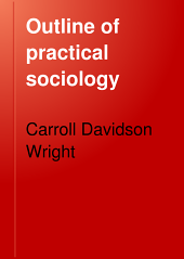 Outline of Practical Sociology: With Special Reference to American Conditions