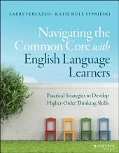 Navigating the Common Core with English Language Learners: Practical Strategies to Develop Higher-Order Thinking Skills