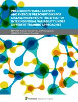 Precision Physical Activity and Exercise Prescriptions for Disease Prevention  The Effect of Interindividual Variability Under Different Training Approaches PDF