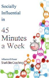 Socially Influential in 45 Minutes a Week