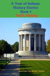 A Year of Indiana History - Book 1: 366 Indiana History Stories