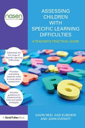 Assessing Children with Specific Learning Difficulties: A teacher's practical guide