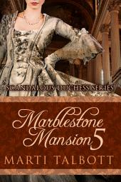 Marblestone Mansion, Book 5: Scandalous Duchess Series