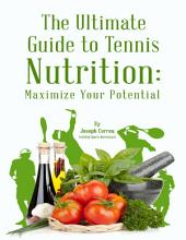 The Ultimate Guide to Tennis Nutrition: Maximize Your Potential