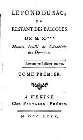 Le Fond du sac: ou Restant des Babioles de M. X... Membre éveillé de l'Académie des Dormans. 1. - VI, 204 S. : 1 Portr
