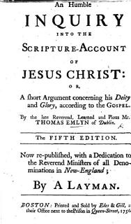 An Humble Inquiry into the Scripture account of Jesus Christ  or  a short argument concerning his Deity and glory  according to the Gospel     Fifth edition  Now republished  with a dedication     by a Layman   The dedication signed G  S   a Layman   Book