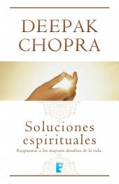 Soluciones espirituales: Respuestas a los mayores desafíos de la vida