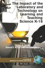 The Impact of the Laboratory and Technology on Learning and Teaching Science K16