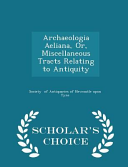 Archaeologia Aeliana  Or  Miscellaneous Tracts Relating to Antiquity   Scholar s Choice Edition PDF