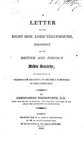 """A Letter to the Right Hon. Lord Teignmouth: President of the British and Foreign Bible Society, in Vindication of """"Reasons for Declining to Become a Subscriber"""" to that Institution"""