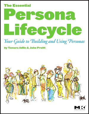 The Essential Persona Lifecycle  Your Guide to Building and Using Personas