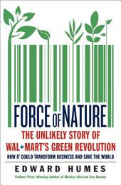 Force of Nature: The Unlikely Story of Wal-Mart's Green Revolution