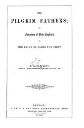 The Pilgrim Fathers: Or, Founders of New England in the Reign of James the First