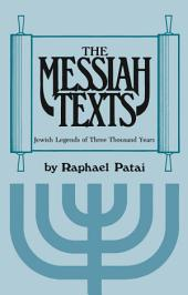 The Messiah Texts: Jewish Legends of Three Thousand Years