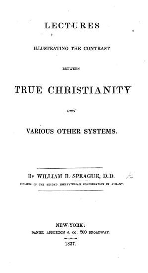 Lectures Illustrating the Contrast Between True Christianity and Various Other Systems PDF