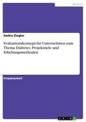 Evaluationskonzept f  r Unternehmen zum Thema Diabetes  Projektziele und Erhebungsmethoden PDF