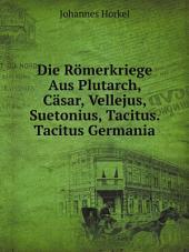 Die R?merkriege Aus Plutarch, C?sar, Vellejus, Suetonius, Tacitus. Tacitus Germania