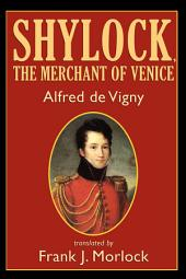Shylock, the Merchant of Venice: A Play in Three Acts
