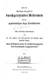 Ueber die Nothwendigkeit durchgreifender Reformen bei der gegenwärtigen Lage Deutschlands: mit einleitenden Bemerkungen über die von Herrn von Strombeck vor kurzem abgehandelte Frage--Was ist Rechtens, wenn die oberste Staatsgewalt dem Staatszwecke entgegenhandelt?