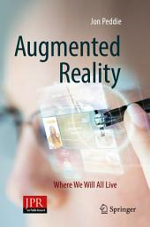 Augmented Reality: Where We Will All Live