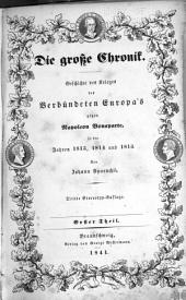 Die grosse Chronik: Geschichte des Krieges des verbuendeten Europa's gegen Napoleon Bonaparte, in den Jahren 1813, 1814 und 1815, Band 1