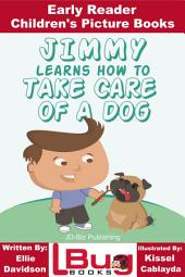 Jimmy Learns How to Take Care of a Dog - Early Reader - Children's Picture Books