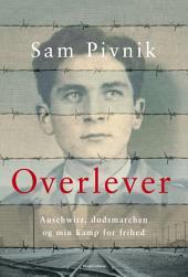 Overlever: Auschwitz, dødsmarchen og min kamp for frihed