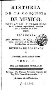 Historia de la conquista de Mexico, poblacion y progresos de la America Septentrional, conocida por el nombre de Nueva España