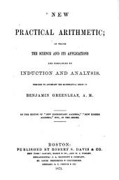New Practical Arithmetic in which the Science and Its Applications are Simplified by Induction and Analysis: Prepared to Accompany the Mathematical Series of Benjamin Greenleaf