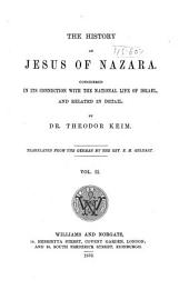 The History of Jesus of Nazara: Considered in Its Connection with the National Life of Israel, and Related in Detail, Volume 2
