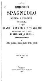Teatro scelto spagnuolo antico e moderno raccolta dei migliori drammi: Volume 8