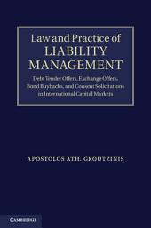 Law and Practice of Liability Management: Debt Tender Offers, Exchange Offers, Bond Buybacks and Consent Solicitations in International Capital Markets