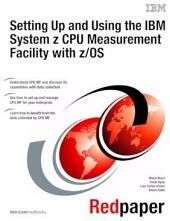Setting Up and Using the IBM System z CPU Measurement Facility with z/OS