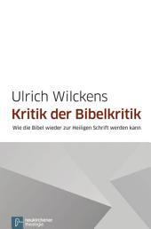 Kritik der Bibelkritik: Wie die Bibel wieder zur Heiligen Schrift werden kann
