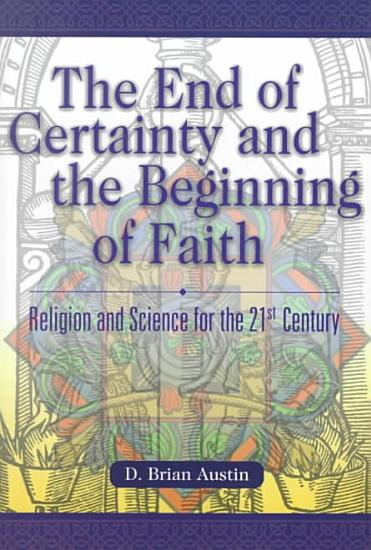 The End of Certainty and the Beginning of Faith PDF