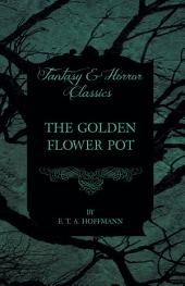 The Golden Flower Pot (Fantasy and Horror Classics)