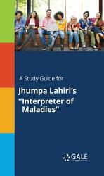 A Study Guide For Jhumpa Lahiri S Interpreter Of Maladies  PDF