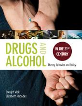 Drugs And Alcohol In The 21St Century: Theory, Behavior, And Policy