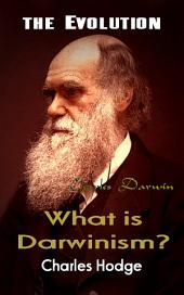 What is Darwinism?: the Evolution
