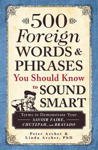 500 Foreign Words   Phrases You Should Know to Sound Smart PDF