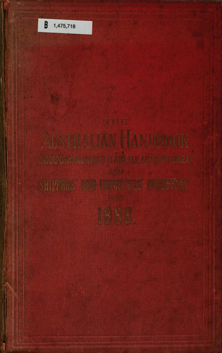 The Australian Handbook (incorporating New Zealand, Fiji, and New Guinea) Shippers, Importers and Professional Directory & Business Guide for ...