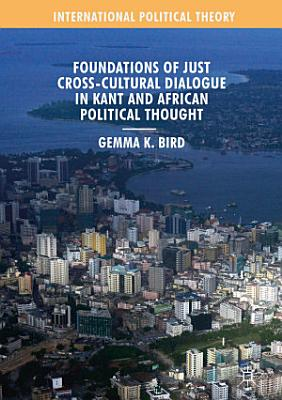 Foundations of Just Cross Cultural Dialogue in Kant and African Political Thought PDF